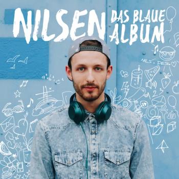 Nilsen - Das Blaue Album - Start am 3. Mai 2019 - und bald auch in Stuttgart live
